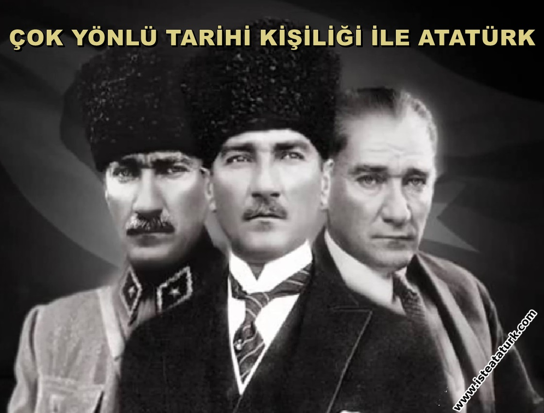 Çok Yönlü Tarihi Kişiliği ile Atatürk